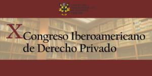 X Congreso Iberoamericano de Derecho Privado